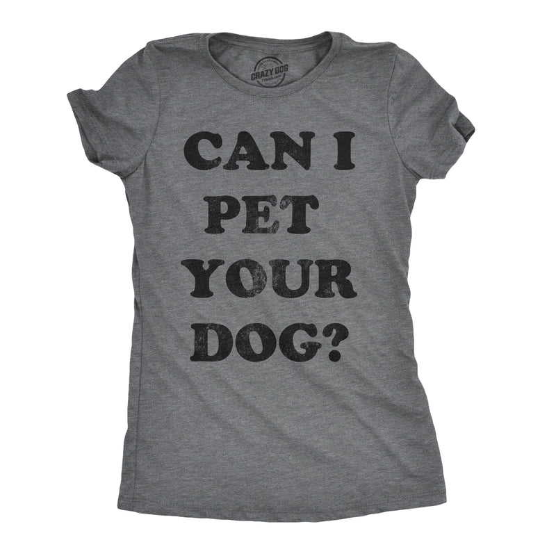 Womens Can I Pet Your Dog Tshirt Funny Cute Animal Lover Puppy Tee For Ladies