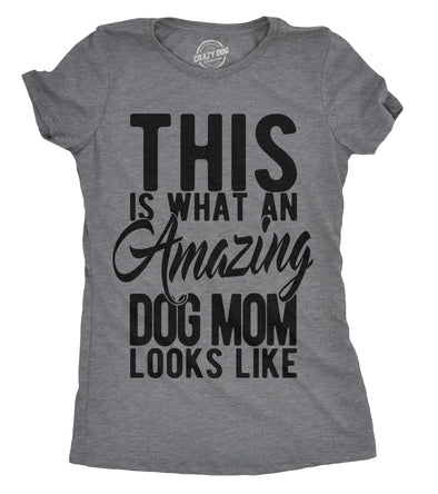 Womens This Is What An Amazing Dog Mom Looks Like Tshirt Funy Mothers Day Tee