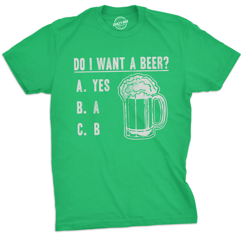 Mens Do I Want A Beer? Tshirt Funny Drinking Party Tee For Guys