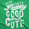 Dear Santa I Don't Have To Be Good Because I'm Cute Toddler Tshirt