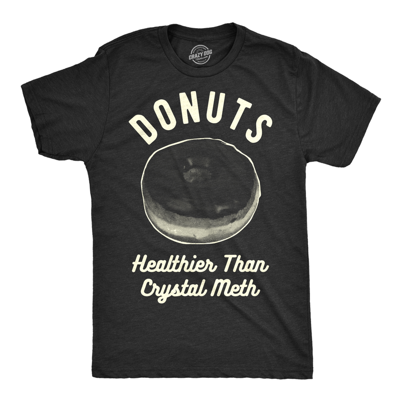 Mens Donuts Healthier Than Crystal Meth Tshirt Funny Snacks Junk Food Tee For Guys