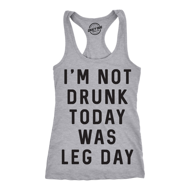 Womens Tank Im Not Drunk Today Was Leg Day Funny Workout Tanktop For Ladies