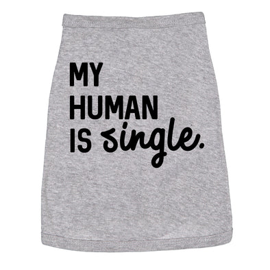 Dog Shirt My Human Is Single Clothes For Pet Puppy Funny Relationship Valentines Day Tee
