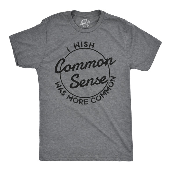 I Wish Common Sense Was More Common Men's Tshirt