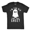 I'm Too Old For This Sheet Men's Tshirt