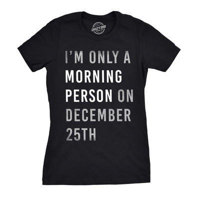 Womens Im Only A Morning Person On December 25th Tshirt Funny Christmas Tee