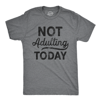 Not Adulting Today Men's Tshirt