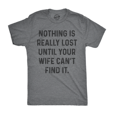 Mens Nothing Is Really Lost Until Your Wife Cant Find It Tshirt Funny Mothers Day Tee