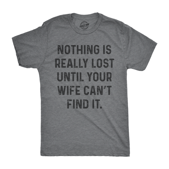Nothing Is Really Lost Until Your Wife Can't Find It Men's Tshirt