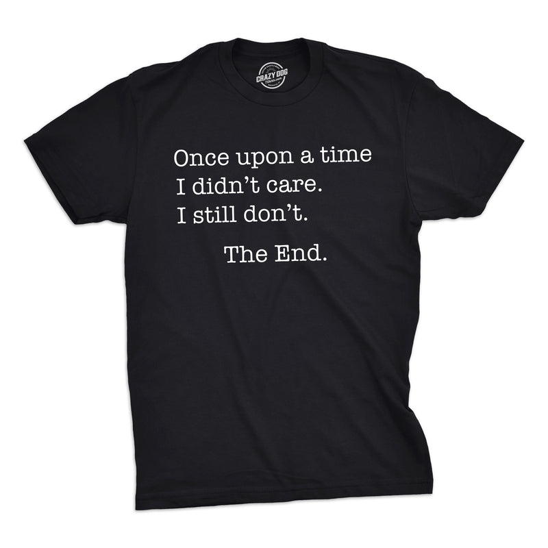 Mens Once Upon A Time I Didn?t Care Tshirt Funny Sarcastic Tee For Guys