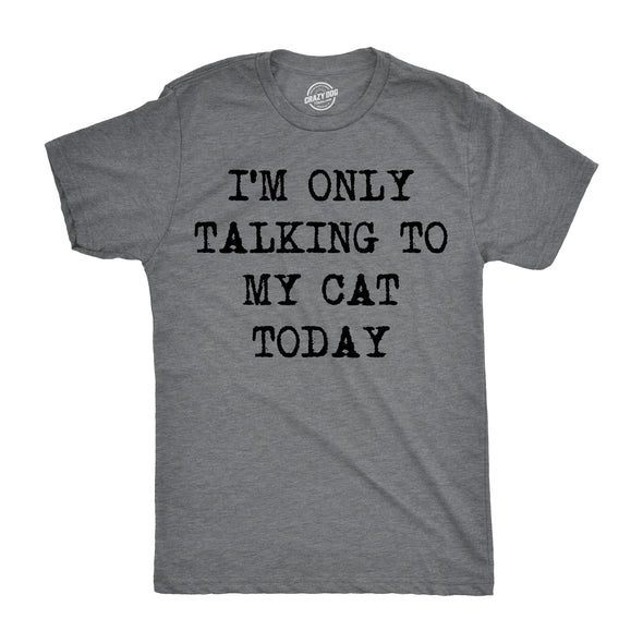 Mens Im Only Talking To My Cat Today Tshirt Funny Sarcastic Pet Kitty Lover Tee For Guys