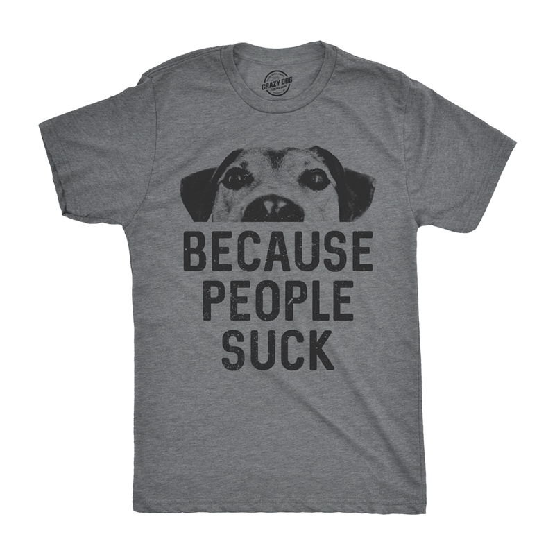 Mens Dogs Because People Suck Tshirt Funny Sarcastic Pet Puppy Tee For Guys