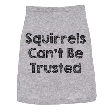 Dog Shirt Squirrels Cant Be Trusted Funny Clothes For Family Pet