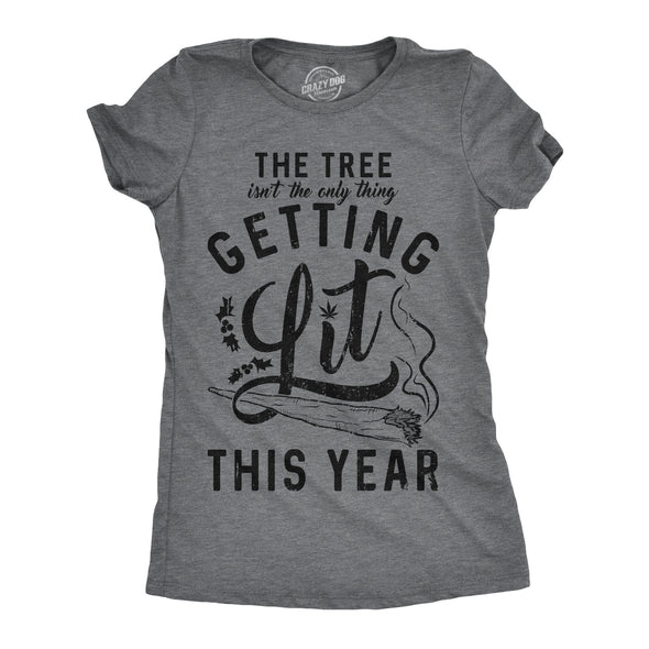 Womens The Tree Isnt The Only Thing Getting Lit Tshirt 420 Marijuana Christmas Tee