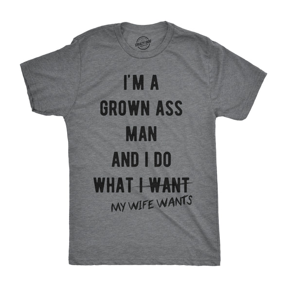 Mens Im A Grown Ass Man I Do What My Wife Wants Tshirt Funny Marriage Tee For Guys
