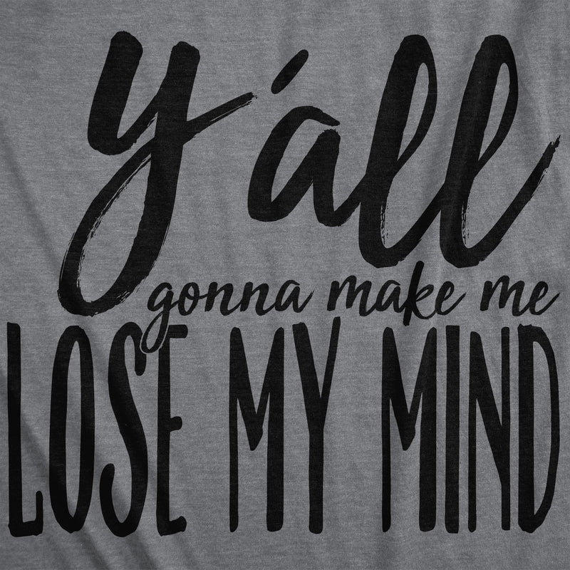 Mens Yall Gonna Make Me Lose My Mind Tshirt Funny Rap Lyrics Tee For Guys