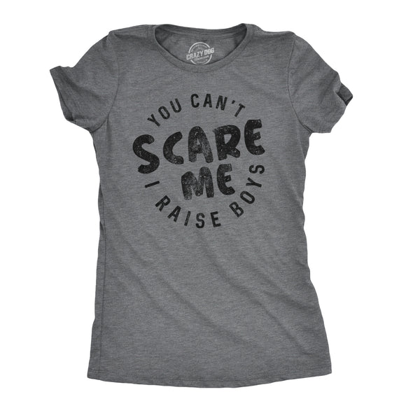 Womens You Cant Scare Me I Raise Boys T shirt Funny Gift for Mom