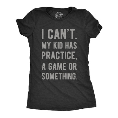 Womens I Cant My Kid Has Practice A Game Or Something T shirt Funny Best Mom Tee