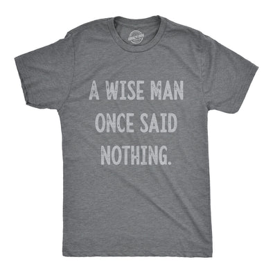 A Wise Man Once Said Nothing Men's Tshirt