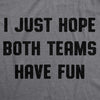 Womens I Just Hope Both Teams Have Fun Tshirt Funny Football Baseball Tee
