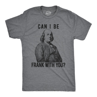Can I Be Frank With You? Men's Tshirt