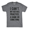 I Can't My Kid Has Practice A Game Or Something Men's Tshirt