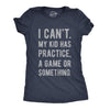 I Can't My Kid Has Practice A Game Or Something Women's Tshirt