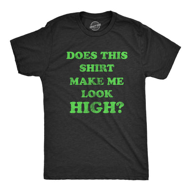 Does This Shirt Make Me Look High Men's Tshirt