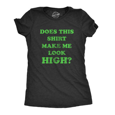 Does This Shirt Make Me Look High Women's Tshirt
