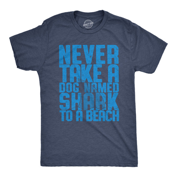 Never Take A Dog Named Shark To The Beach Men's Tshirt