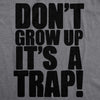 Womens Don't Grow Up Tshirt It's a Trap Funny Quote Adulting Humor Tee