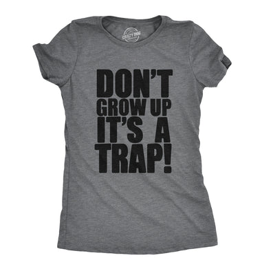 Don't Grow Up. It's a Trap Women's Tshirt