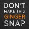 Don't Make This Ginger Snap Men's Tshirt