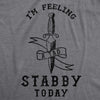 Feeling A Tad Stabby Today Men's Tshirt