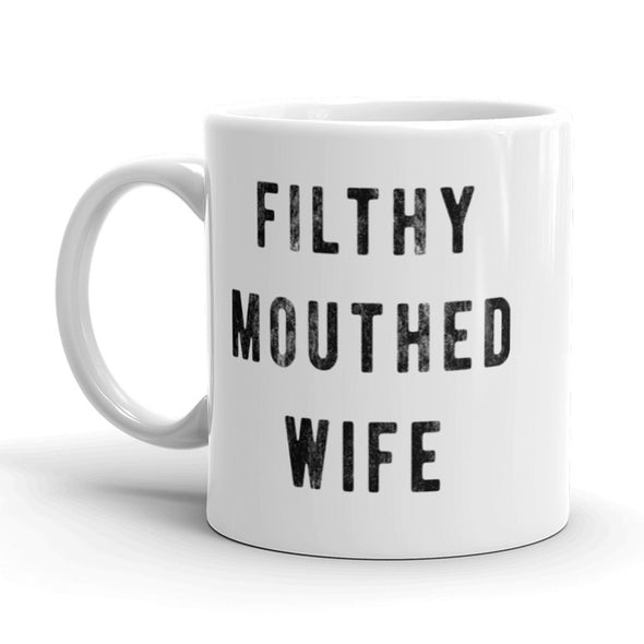 Filthy Mouthed Wife Coffee Mug Funny Viral Internet Quote Ceramic Cup-11oz