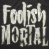 Foolish Mortal Men's Tshirt