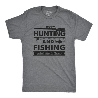 Mens Hunting And Fishing What Else Is There T shirt Funny Gift for Hunter Fish