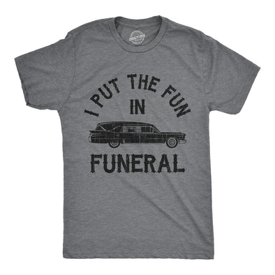 I Put The Fun In Funeral Men's Tshirt