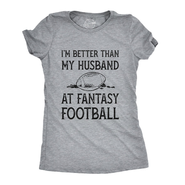 Womens Im Better Than My Husband At Fantasy Football Tshirt Funny Wife Sports Tee
