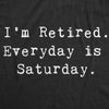 I'm Retired. Everyday Is Saturday Men's Tshirt