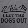 Mens It Was Me I Let The Dogs Out Tshirt Funny Song Lyrics Who Let The Dogs Out Tee