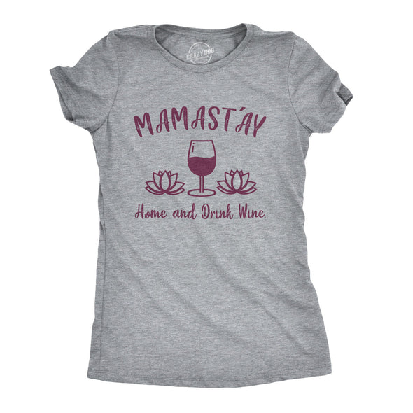 Womens Mamastay Home And Drink Wine Tshirt Funny Yoga Namaste Tee