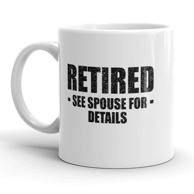 Retired See Spouse For Details Mug Funny Over The Hill Coffee Cup-11oz