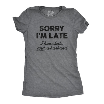 Womens Sorry I'm Late I Have Kids Tshirt Funny Parenting Tee