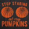 Womens Stop Staring At My Pumpkins Tshirt Funny Halloween Boobs Tee