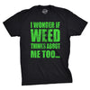 I Wonder If Weed Thinks About Me Too Men's Tshirt