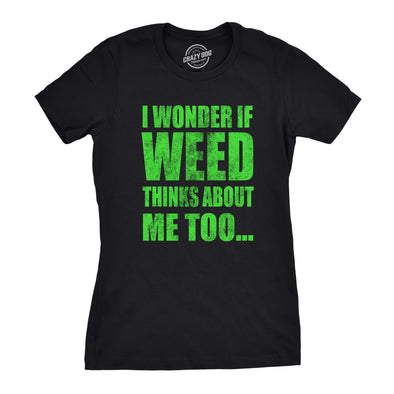 Womens I Wonder If Weed Thinks About Me Too Tshirt Funny 420 Marijuana Tee