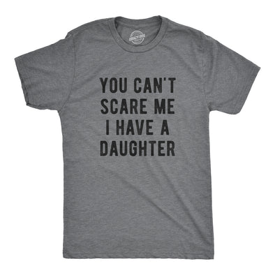 You Can't Scare Me I Have A Daughter Men's Tshirt
