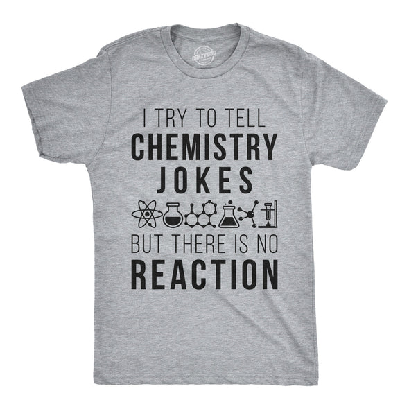 Mens I Try To Tell Chemistry Jokes But There Is No Reaction Tshirt Funny Science Humor Tee