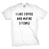 I Like Coffee And Maybe 3 People Men's Tshirt